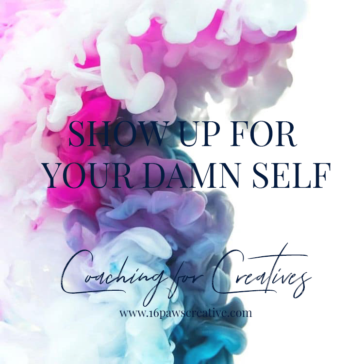 Show Up for Your Damn Self - Coaching for Creatives - Personal Development & Business Coaching - 16 Paws Creative