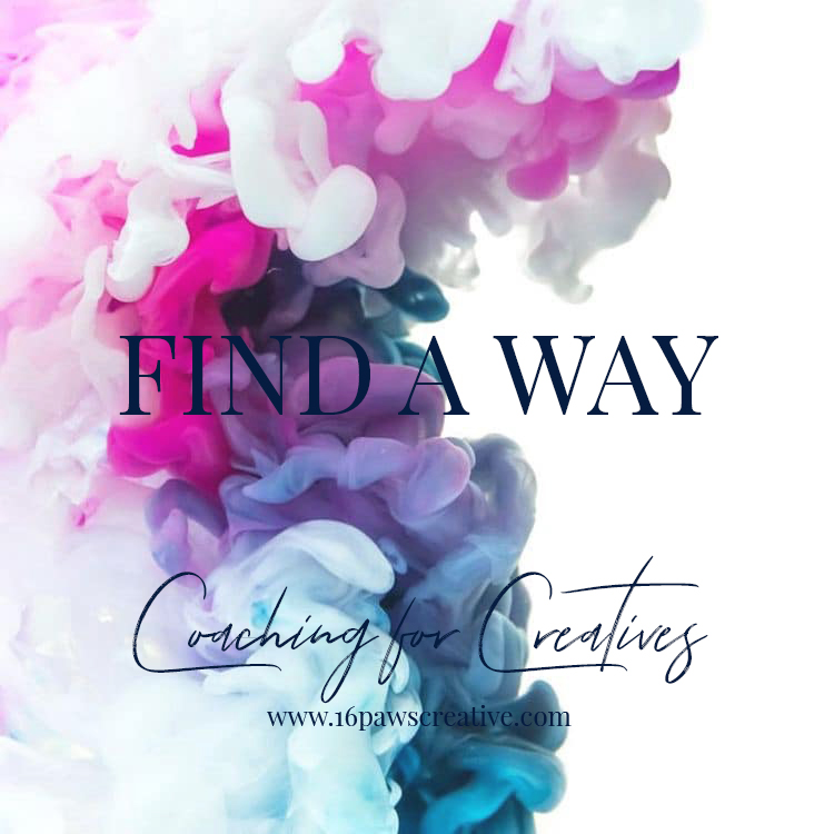 Find a way - give up your excuses - Coaching for Creatives - Personal Development & Business Coaching - 16 Paws Creative