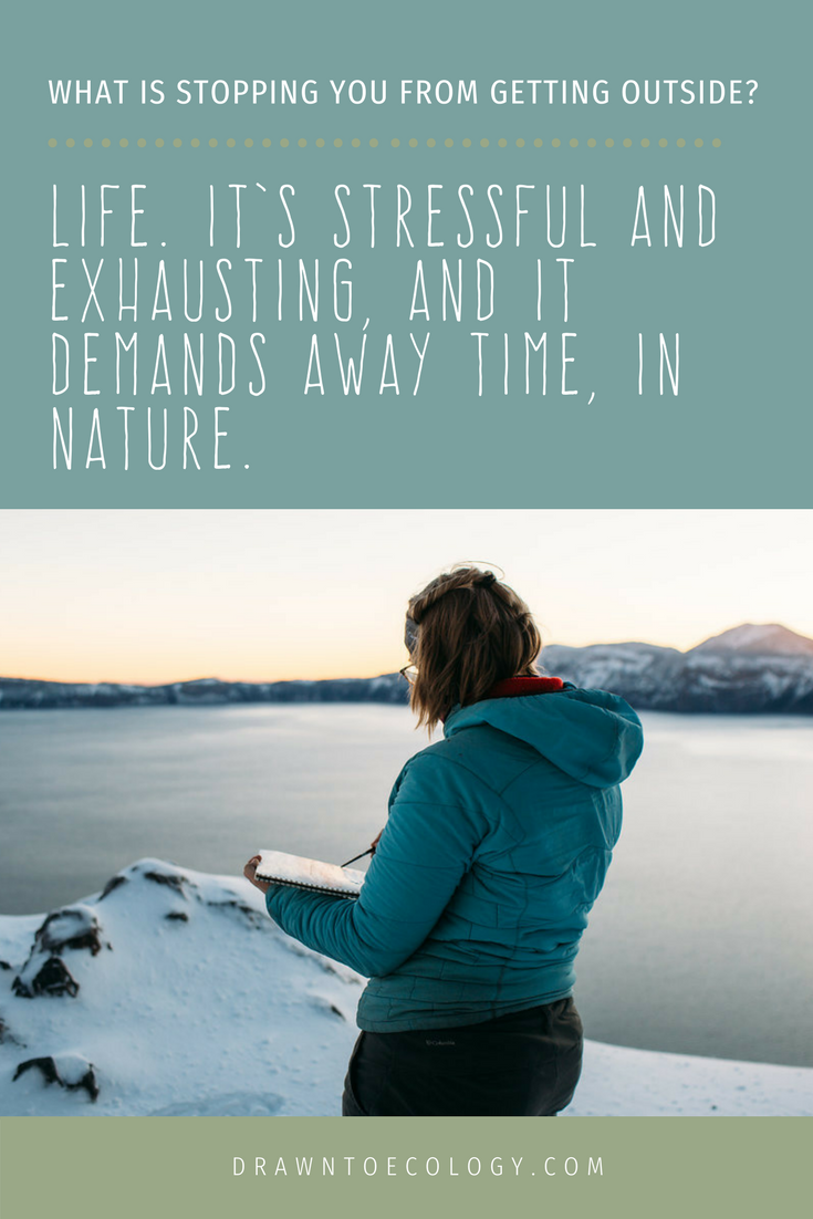 Life. It's stressful and exhausting, and it demands away time, in nature. What's stopping you from getting outside?