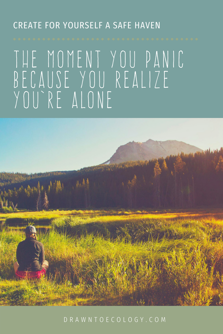 The moment you panic because you realize you're alone - Create for yourself a Safe-Haven