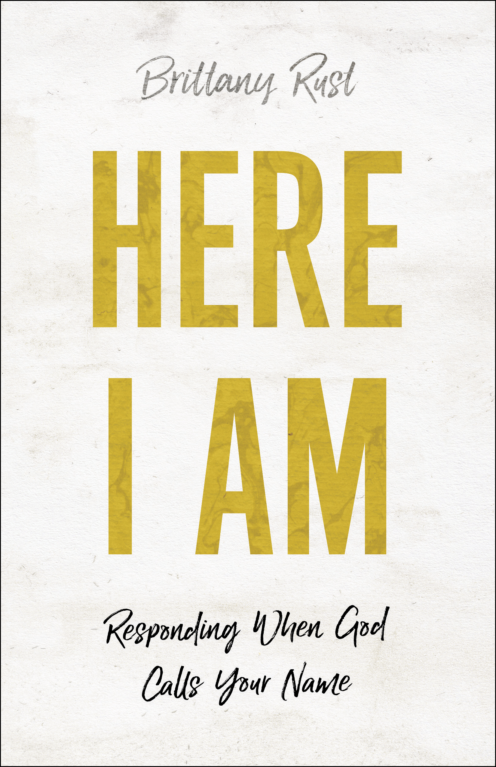 Here I Am by Brittany Rust