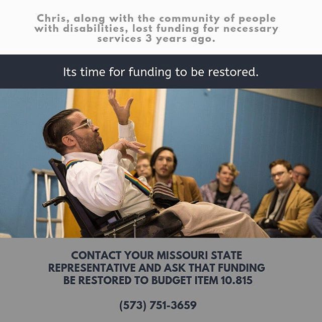 The Missouri legislature cut the funding for care for the elderly and people with disabilities.These are your family, friends, and neighbors who need help to maintain independence while they work and contribute to our community. We're fighting to get that funding restored, but we need your help!  This issue will go to a vote on Monday, March 11. Contact your MO state rep and tell them you want funding restored to Budget Item 10.815. Call 573-751-3659 and ask for your representative.  Find your state rep: https://www.senate.mo.gov/LegisLookup/Default.aspx