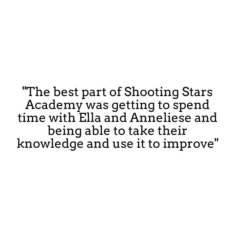 _The best part of Shooting Stars Academy was getting to spend time with Ella and Anneliese and being able to take their knowledge and use it to improve_.png