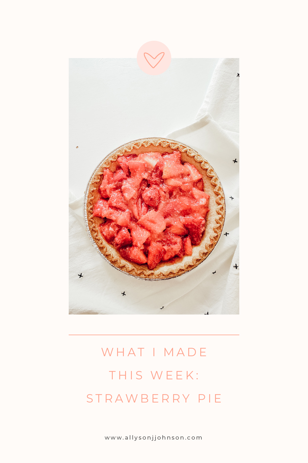 What I made this week: strawberry pie ( so easy! ) - Allyson J Johnson
