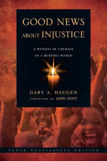 Good News About Injustice    Gary Haugen