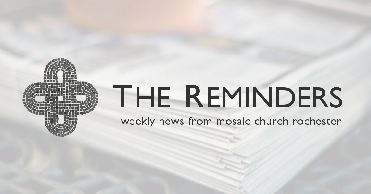 The Reminders is Mosaic's weekly newsletter. Every Thursday morning it offers a quick rundown of key announcements, upcoming events, and services.