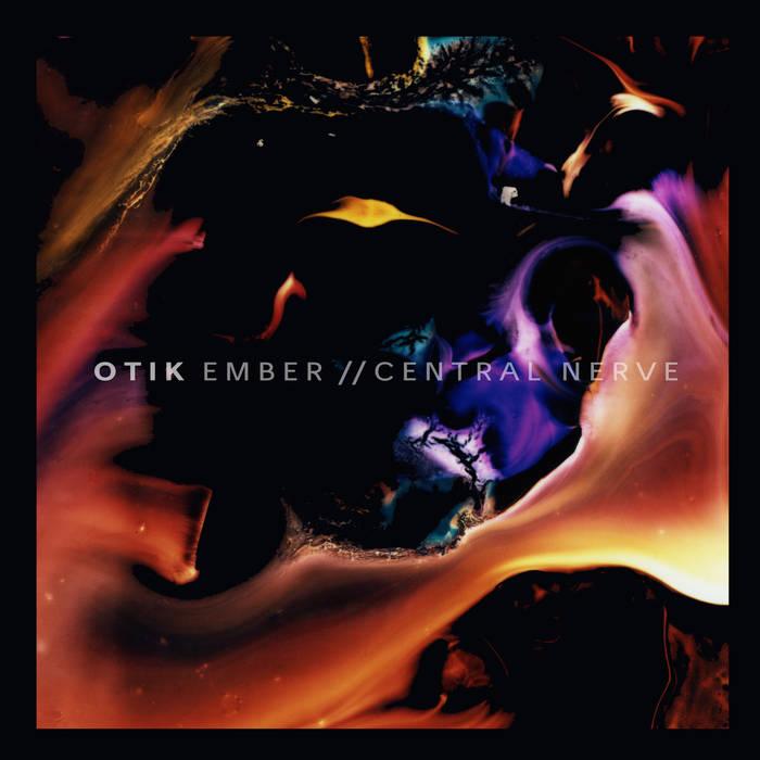 Otik - Ember / Central Nerve - LISTEN / BUY
