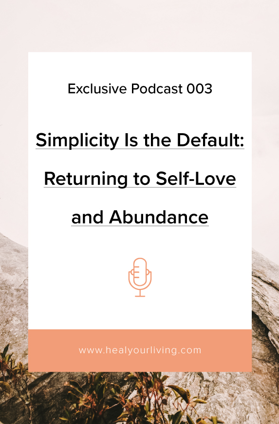 Simplicity-Is-the-Default-Returning-to-Self-Love-and-Abundance-podcast.jpg