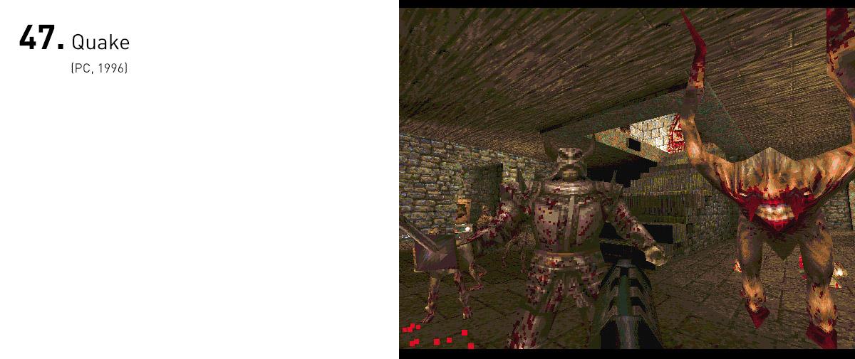 Em meio a um mar de jogos de tiro em primeira pessoa, Quake se sobressaiu com gráficos totalmente poligonais e dispensando o uso de sprites 2D, além de um atmosfera opressiva e level design elegante.