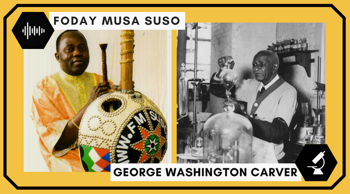 Foday Musa Suso (musician) holding a kora. George Washington Carver (farmer) experimenting in a laboratory.