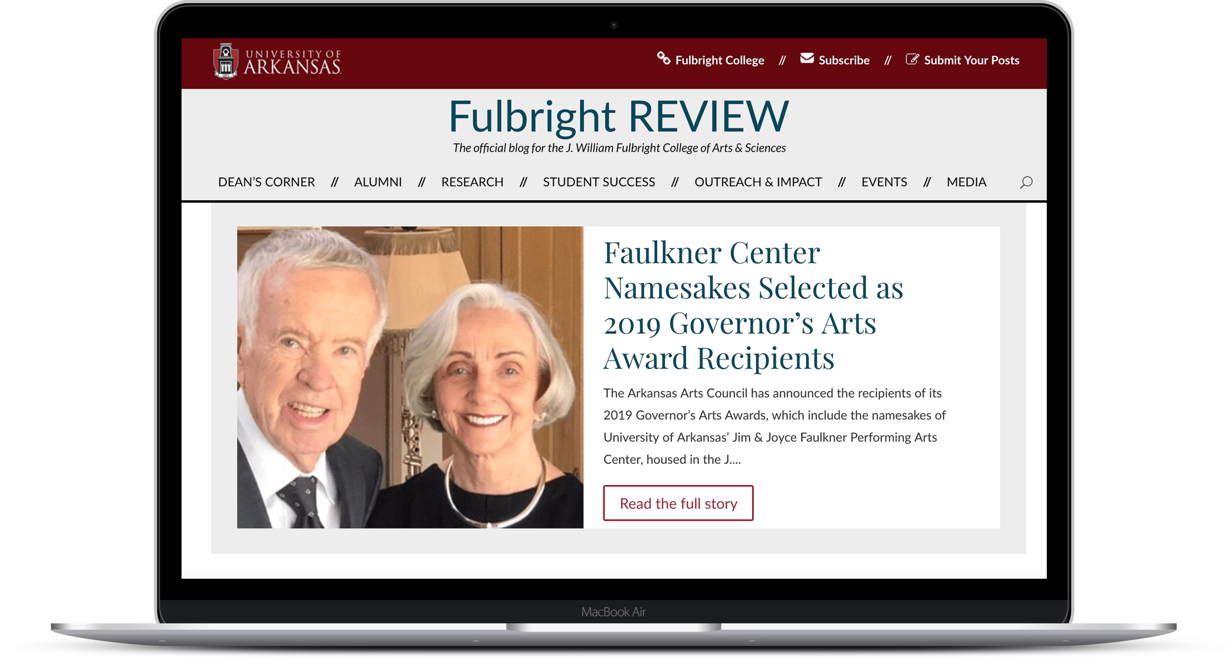 Fulbright REVIEW - The J William Fulbright College of Arts and Sciences at the University of Arkansas launched the Fulbright REVIEW as an online blog publication at the start of the Fall 2018 semester. The project was a complete overhaul and migration of the Fulbright REVIEW's previous editions. The new blog format is a WordPress site which houses hundreds of stories about student life and the latest news from Fulbright College.Designed and developed under supervision of Morgan BibbsVISIT THE SITE
