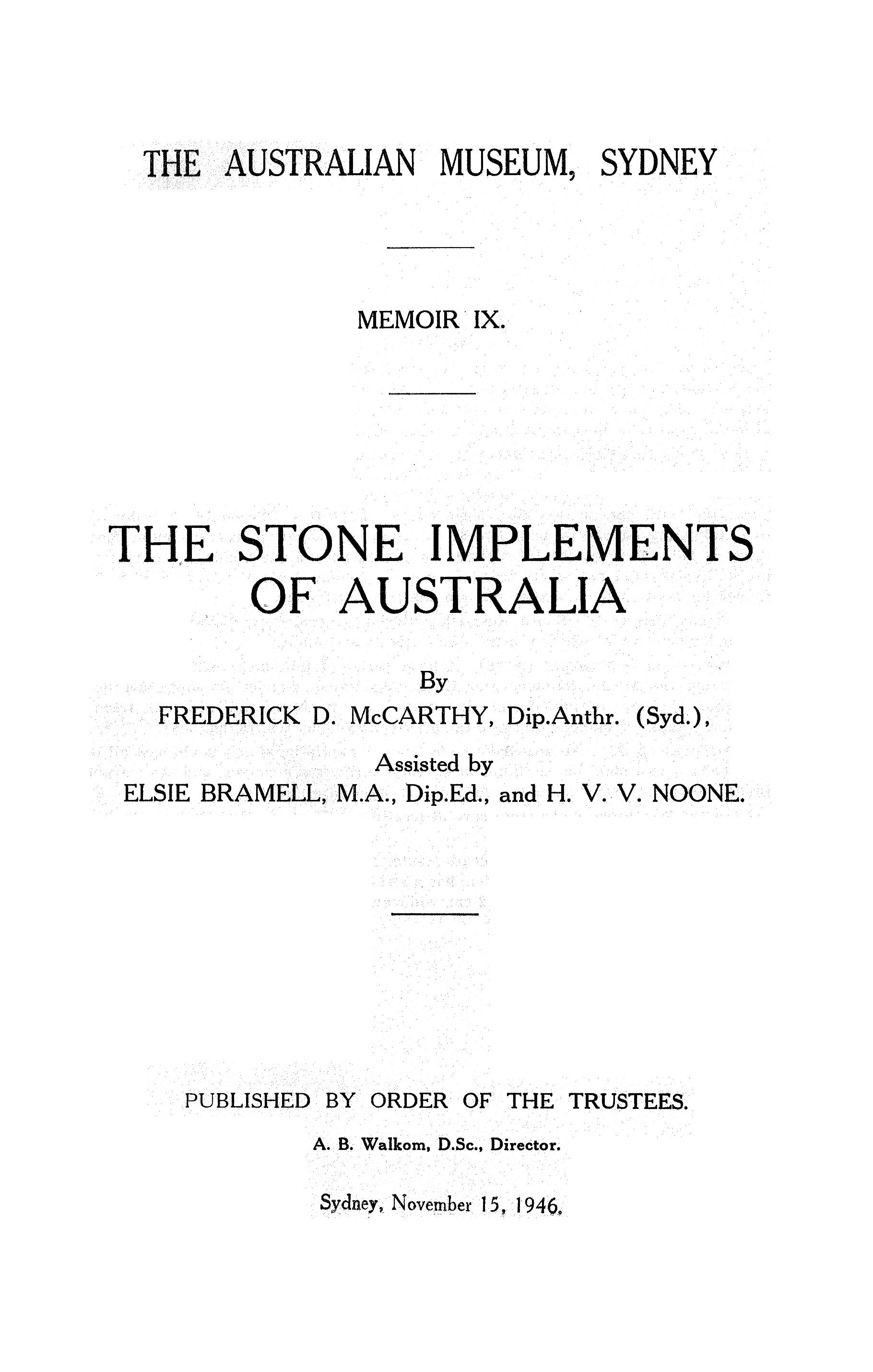 """- This study from 1946 was comprehensive in its day. In particular we quote the section on Bogan picks : """"The Bogan-pick (Fig. 338) is ellipsoid in shape, tapering to a point or working edge at each end, or at one end. Each half is cone-shaped. The surface is pecked, and the transverse-section is round or oval. Of the three examples known one, from east of Balan, Victoria, figured by Horne (1921, fig. 50), is pointed at one end and rounded on the butt; one from Grong Grong, N. S. Wales (McCarthy, 1944, p. 259, pI. xv, fig. 4) is elliptical but pointed at one end only; one from the Bogan River, New South Wales, has a conical point at each end, one formed by three facets and the other by four facets.They are from 18 to 23 cm. long, and up to 5 lb.[2.5kg] in weight. The name Bogan is derived from the Bogan River, New South Wales, where one of the above specimens was found"""".Hardly a metre long and so heavy you couldn't use above your waist as Mr Pascoe claims!"""