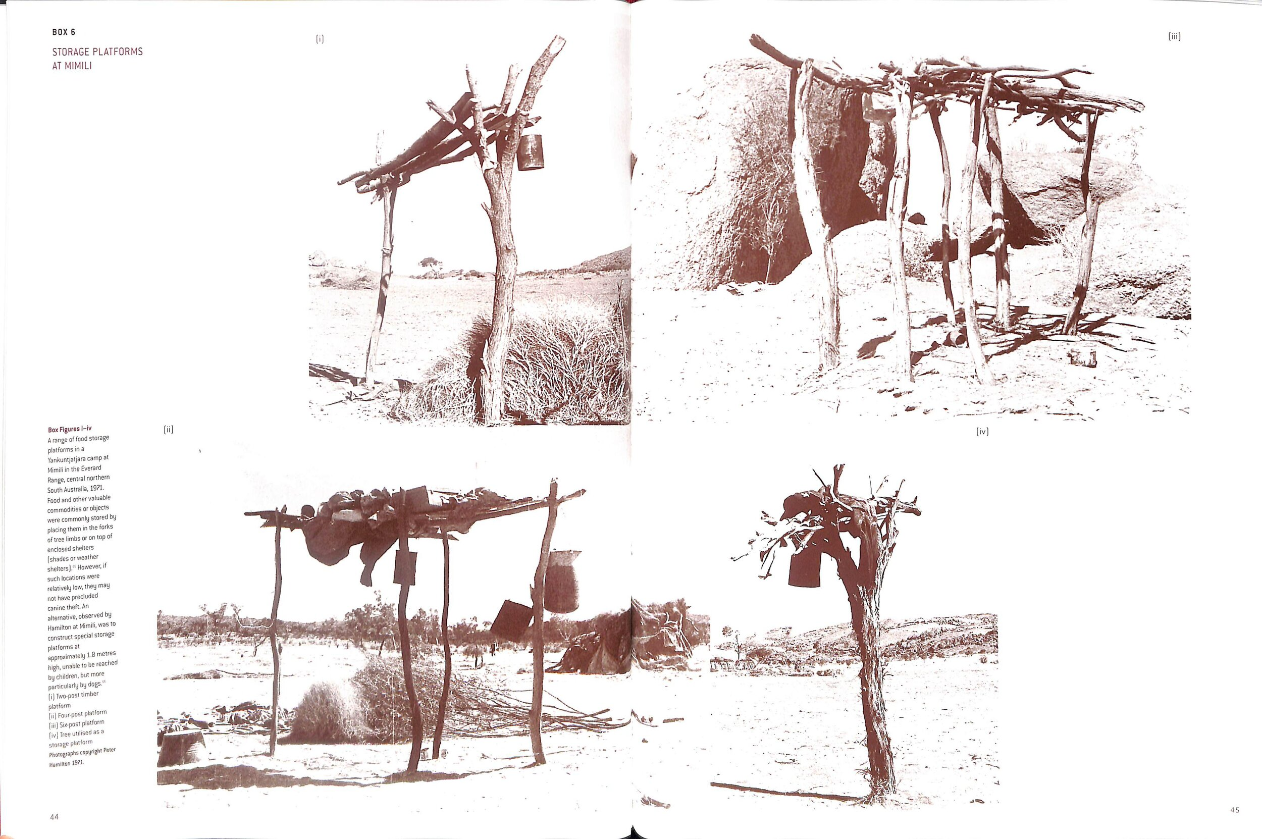 "Figure 1   : ""A range of    food storage platforms    in…central northern South Australia in 1971…Food and other valuable commodities…were commonly stored by placing them …on top of enclosed shelters… An alternative…was to construct special storage platforms at approximately    1.8 metres high   …""   - Photographs by Peter Hamilton 1971 of two-post, four-post and six-post platforms and single tree storage platform. - Memmot, P.,  Gunyah, Goondie and Wurley,   The Aboriginal Architecture of Australia , QUP 2009, p 44-45."