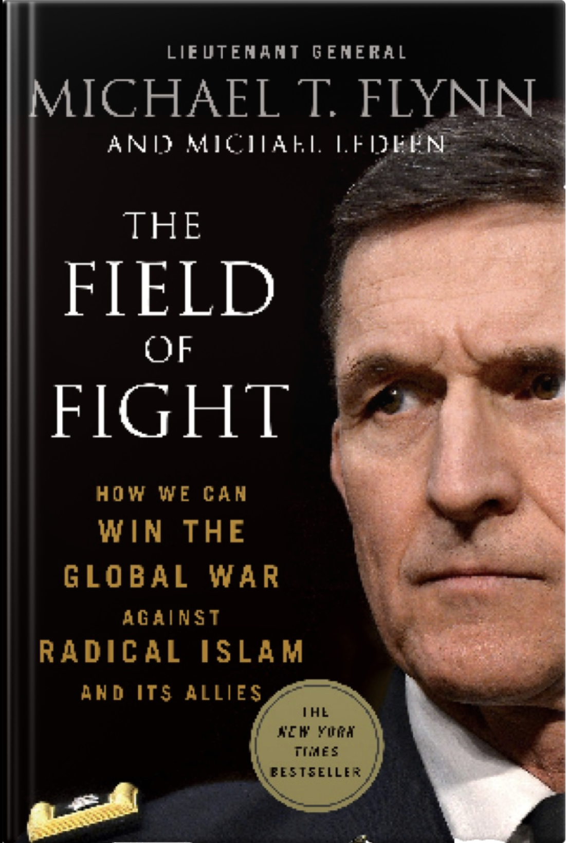 The Field of Fight: How We Can Win the Global War Against Radical Islam and its Allies - Lieutenant General (Ret.) Michael T. Flynn & Michael Ledeen