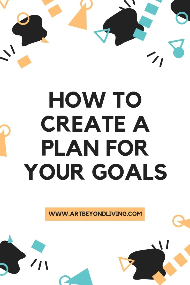 HOW TO CREATE A PLAN FOR YOUR GOALS.jpg
