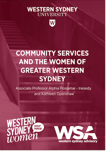- In 2017, Associate Professor Alphia Possamai-Inesedy of Western Sydney University was funded by Western Sydney Women and NSW Government Premiers Office to conduct two waves of research on service utilisation in GWS. The study seeks to understand incentives and deterrents to the access of support services for women in GWS.
