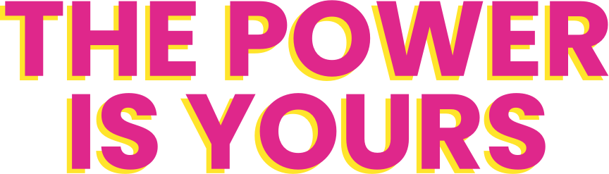The Power is Yours