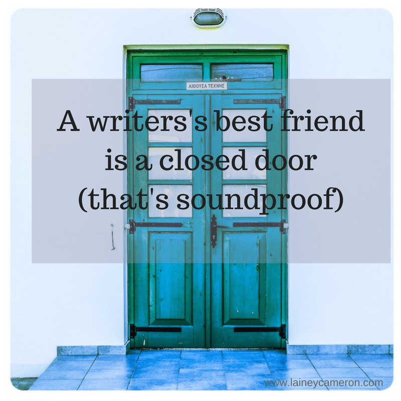 A writers best friend is a closed door