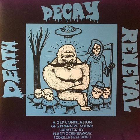 Death, Decay, Renewal 2xLP Compilation, curated by Plastic Crimewave for Gorilla Perfumes Gallery, London, UK
