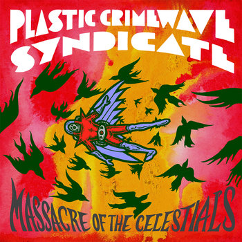 "Plastic Crimewave Syndicate--""Massacre of the Celestials"" Newest album on Cardinal Fuzz, LP $20, Cassette (on Eye Vybe) $6"