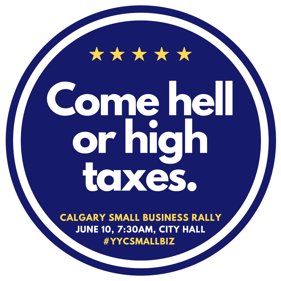 Calgary Small Business Rally - Come Hell or High Taxes.png