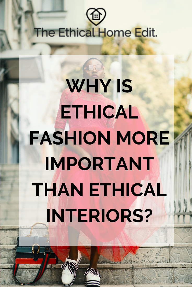 Why is ethical fashion more important than ethical interiors?