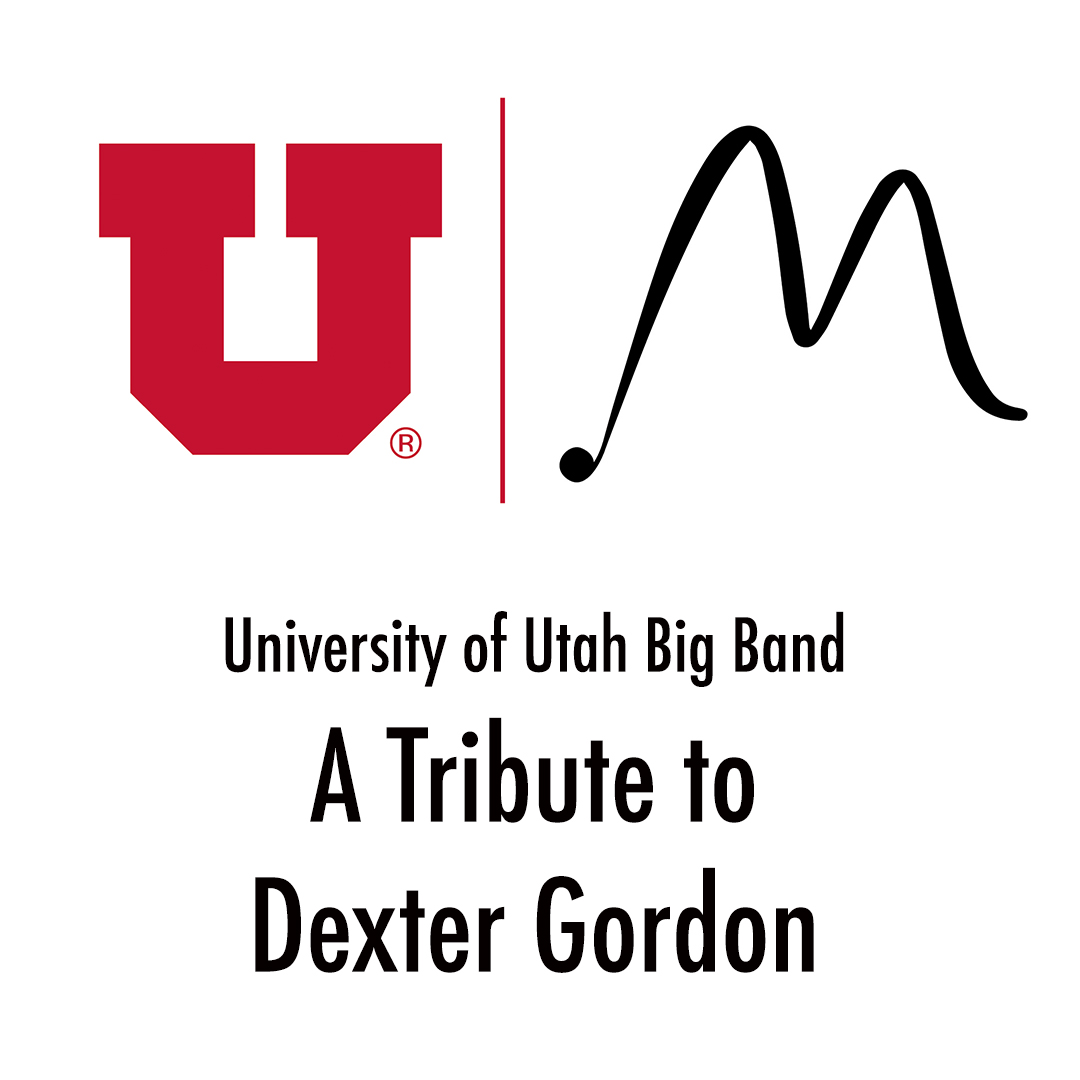 6:00PM - UNIVERSITY OF UTAH BIG BAND TRIBUTE TO DEXTER GORDON