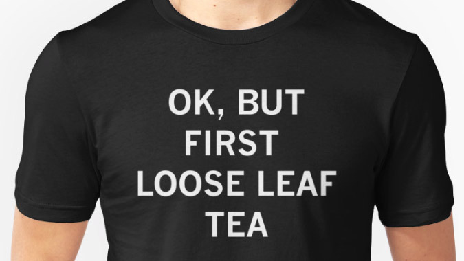 "I've seen this ""OK, but first coffee"" shirt a lot and felt the need to create the tea alternative.    Available now on shirts, stickers, and more  .  Now in multiple colored shirts!  All revenue helps benefit my tea drinking habit."