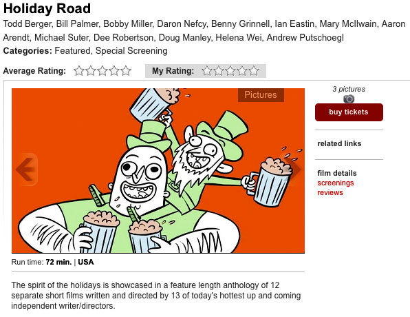 Holiday Road  is now on  Slamdance's ticketing site .   You can help build some buzz for the film by  adding it  to your festival calendar. Even if you're not attending, it still helps us out! It requires a login, but you can do it through your facebook account.   Thanks all! Happy New Year!