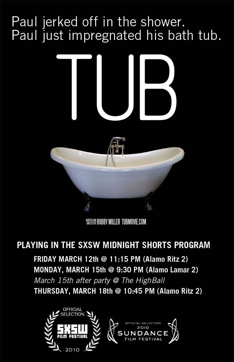 Screening schedule for TUB at SXSW and AFTER PARTY information now at:  TubMovie.com    PS. This is a new SXSW poster I quickly did in my hotel room. Let's call this one: SXSW Poster A.  See Poster B here .