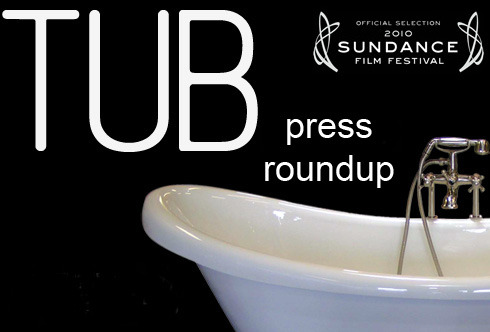 """Here's a quick roundup of some press  TUB  has been getting at Sundance:    Reviews:     """"9/10. Bobby has a unique vision and it's only a matter of time before everyone takes notice."""" -GordonAndTheWhale.com     """"Soon-to-be classic urban legend horror story"""" - IndieWire.com     """"Well made and disturbing"""" - FilmRadar.com      Videos:      Interview with GordonAndTheWhale.com…on zero sleep.     IndyMogul.com LiveStream Q&A…from an iphone     Sundance Institute: """"Living the Dream Part 1""""     Sundance Institute: """"Living the Dream Part 2""""     Bobby's Sundance Video Diary      Audio:      Me and Tim from HollywoodPodcast.com intro our upcoming interview  Audio interviews aren't live yet, will post them here when they are released.    Photos:     From GettyImages.com     Other Pertinent Links:     TubMovie.com   Twitter.com/TubMovie   Facebook.com/TubMovie   Twitter.com/BobbyMiller     """"Thank you, Sundance"""""""