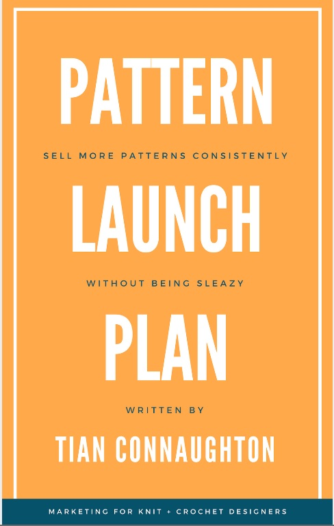 Pattern Launch Plan: selling more patterns consistently without being sleazy  Marketing for crochet and knitwear designers!