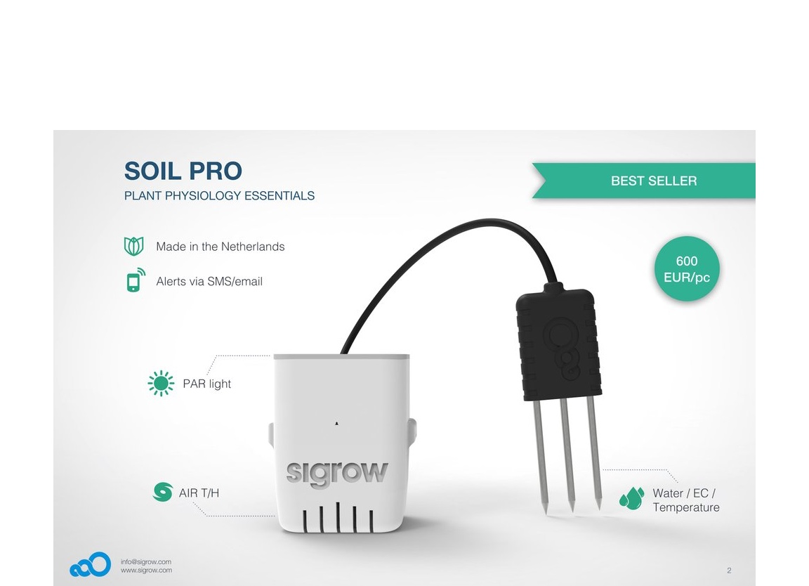 Sigrow SOIL PRO® - Sigrow Soil Pro is our best-seller sensor and for a good reason!It measures everything:- Light: PAR (umol/m2/s)- Air: Temperature & Humidity (%)- Substrate: Volumetric Water Content (%), Bulk EC (ms/m) & TemperatureMost important characteristics:- 2 months autonomy with simply 2 AA batteries- 1 Km radio range- Less than 2% absolute error in Volumetric Water Content - 1 sample every 5 minutes with all the variables