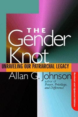 The Gender Knot: Unraveling our Patriarchal Legacy by Allan G. Johnson [1997]  Topic: sexism, patriarchy