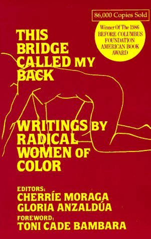This Bridge Called My Back: Writings by Radical Women of Color [1981]  Topic: feminism, sexism, racism, classism