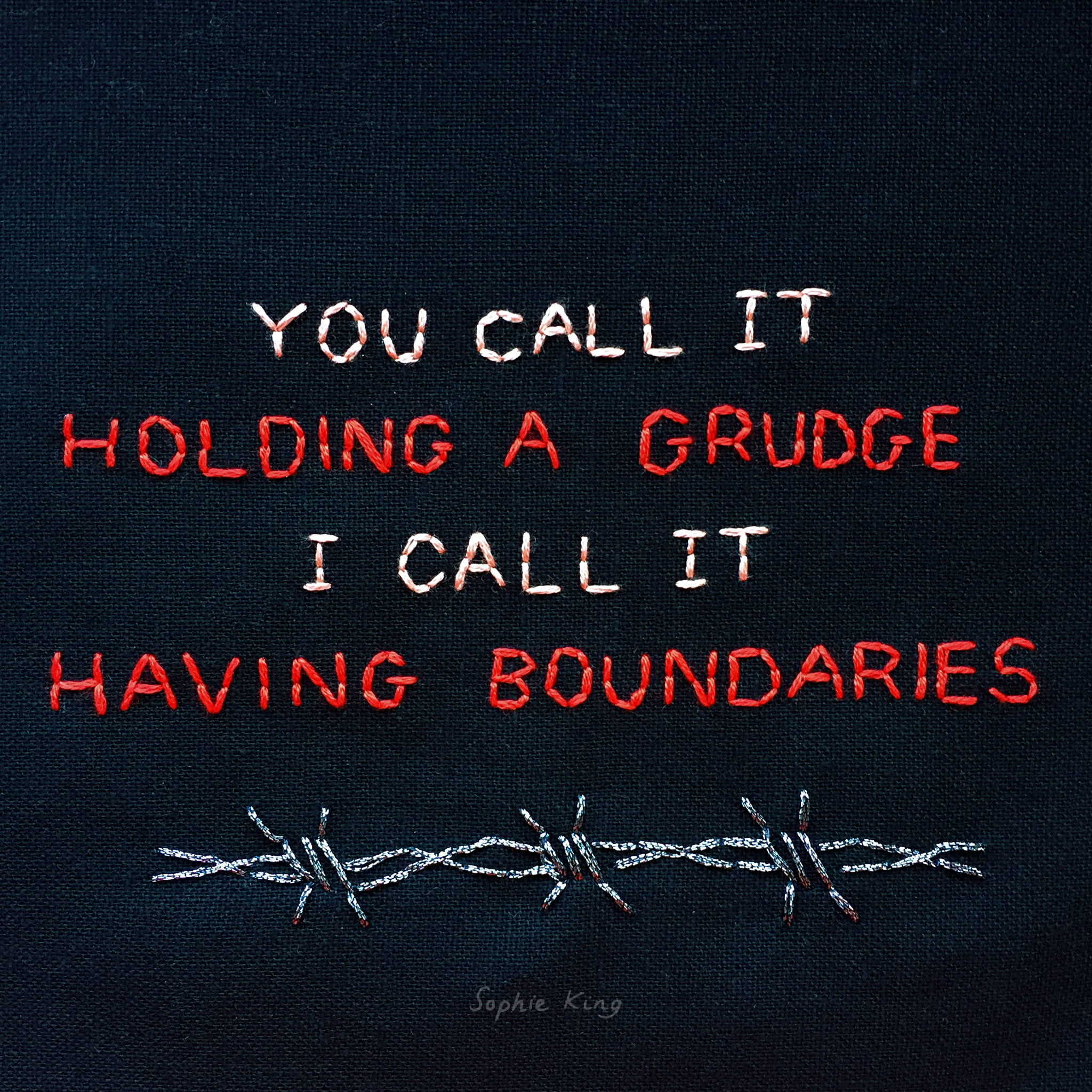 """embroidered """"you call it holding a grudge, I call it having boundaries"""" 2019, Sophie King"""