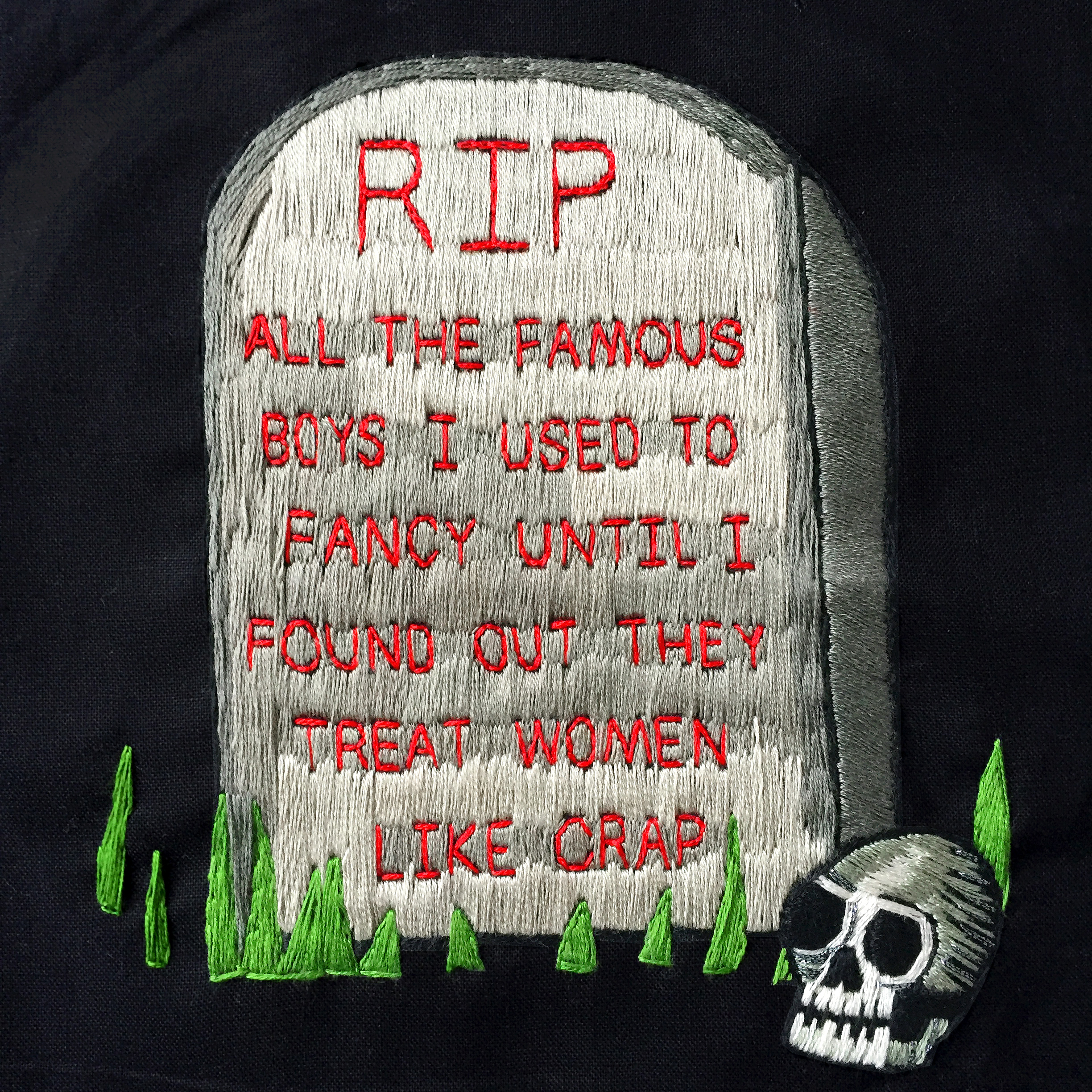 "embroidered ""RIP ALL THE FAMOUS BOYS I USED TO FANCY UNTIL I FOUND OUT THEY TREAT WOMEN LIKE CRAP"" grave, 2017, Sophie King"