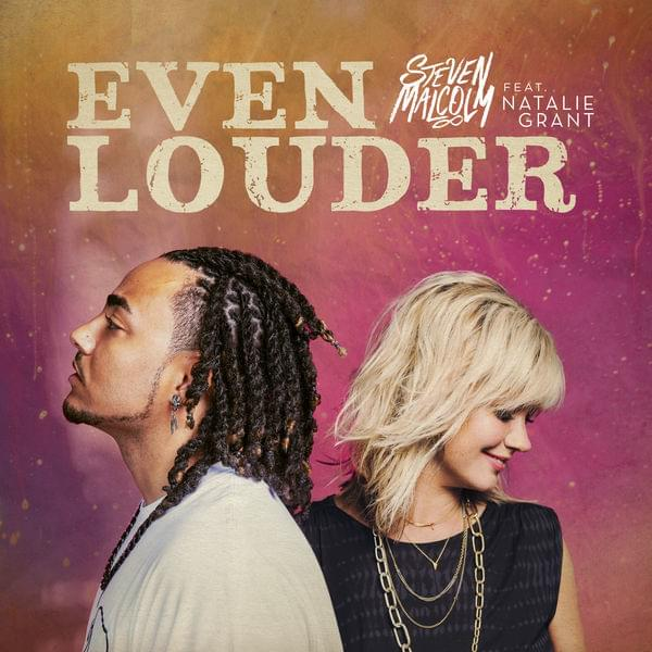 "Even Louder - Steven Malcolm ft. Natalie Grant - ""Even if the drum stops beatingMy soul will keep on singingEven louder, even louderEven when my eyes can't see itI will sing 'til I believe itEven louder, even louder"""