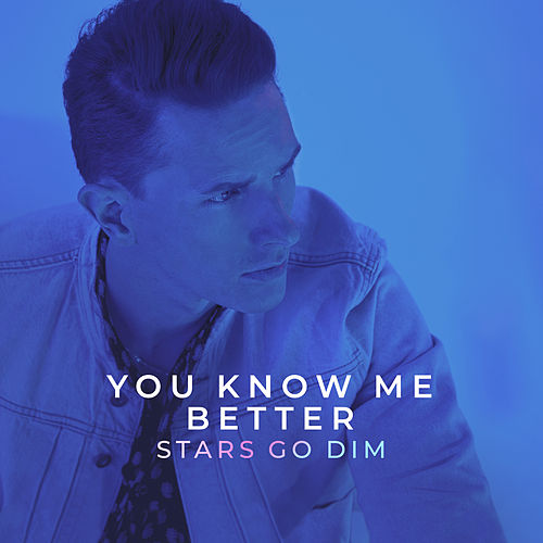 "You Know Me Better - Stars Go Dim - ""You know me as honest,You know me as goodYou know me the way that I wish I couldYou know me worthyYou know me loveYou know me better"""