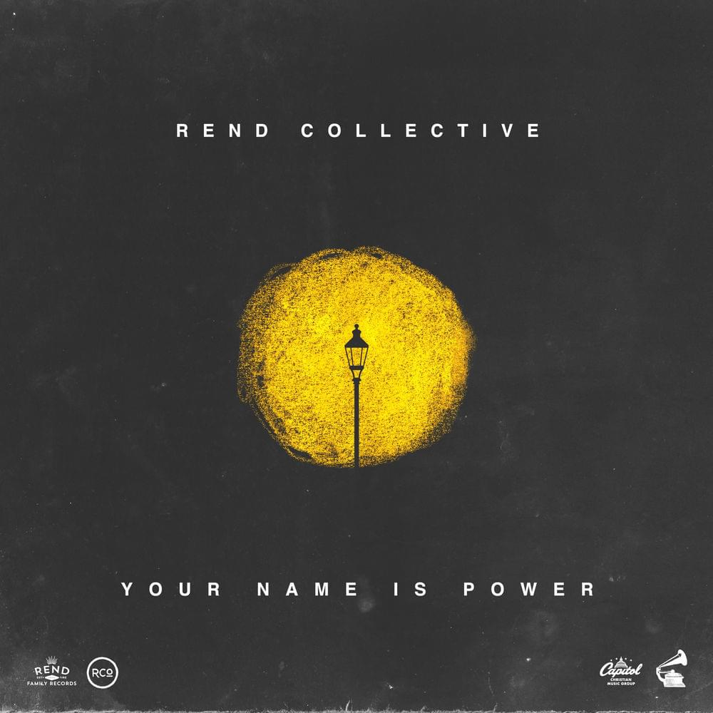"Your Name is Power - Rend Collective - ""Your name is power over darknessFreedom for the captivesMercy for the broken and the hopelessYour name is faithful in the battleGlory in the struggleMighty it won't let us down or fail usYour name is power"""