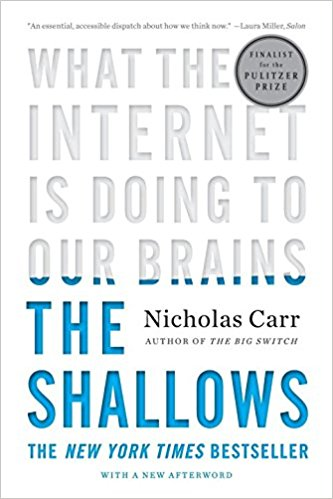 """BOOK: The Shallows: What the Internet is Doing to Our Brains   """"A thought provoking exploration of the Internet's physical and cultural consequences, rendering highly technical material intelligible to the general reader."""" -  The 2011 Pulitzer Prize Committee"""