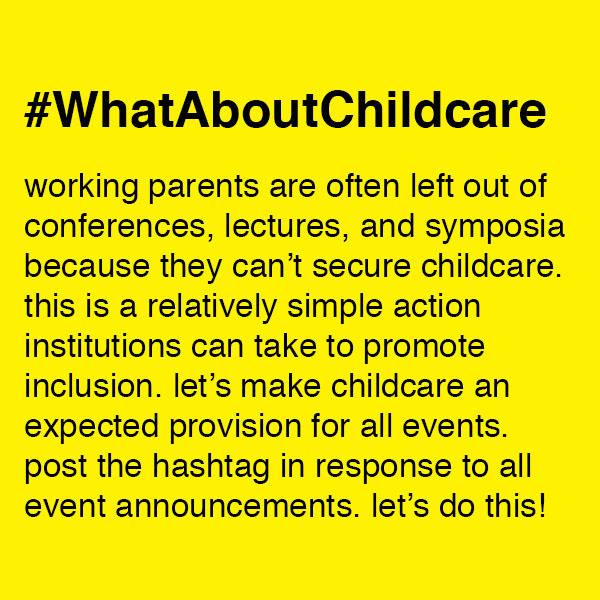 Figure 3.   #WhatAboutChildcare is a crowd-sourced project calling for childcare at architecture events, n.d.. Credit:  Feminist Wall .