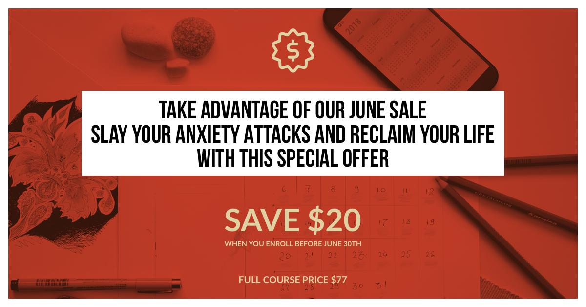 - Take advantage of our special offer to save $20 on our freedom from anxiety attacks course - offer ends in 3 days on June 30th.