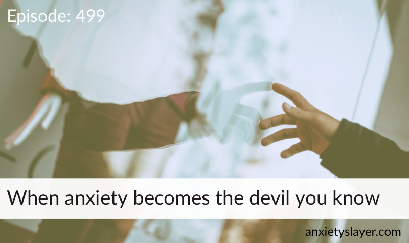 When anxiety becomes the devil you know.png