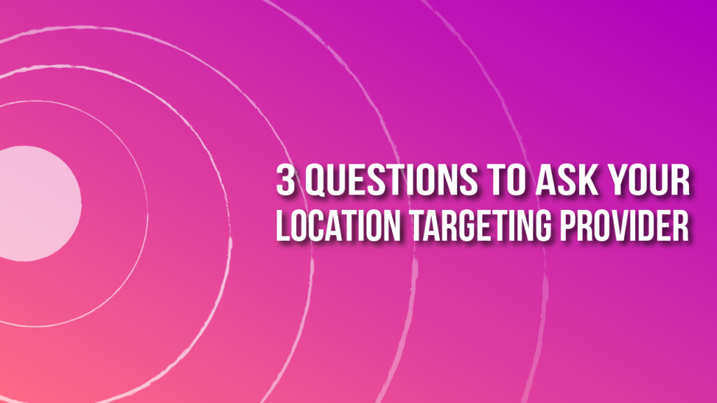 """geometric graphic with text overlay """"3 questions to ask your location targeting provider"""""""