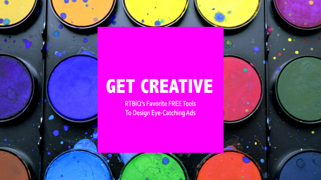 "watercolor palette with text overlay ""get creative; RTBiQ's favorite free tools to design eye-catching ads"""