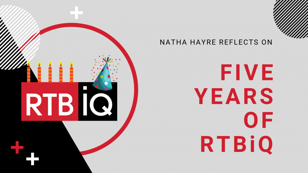 "graphic of RTBiQ birthday logo on grey background with text ""Natha Hayre reflects on five years of RTBiQ"""