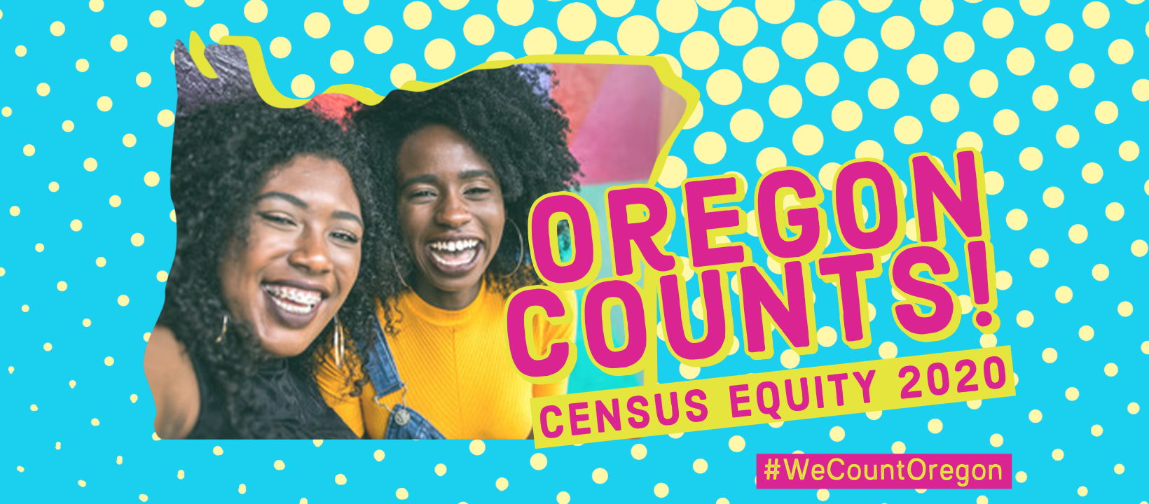 "Text reads: ""Oregon Counts! Census Equity 2020"" and ""#WeCountOregon."" A photo of two smiling, laughing people is cropped in the shape of Oregon. All of this is on top of a blue background with a grid of beige dots."