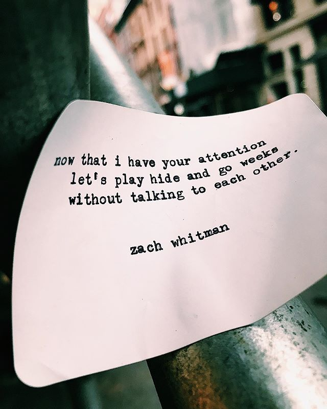 now that i have your attention  let's play hide & go weeks  without talking to each other.  ___________________________ www.zachwhitman.nyc  fb | @zachwhitmanlive twtr | @wordsbyzach #zachwhitmanpoetry {nomad, new york}