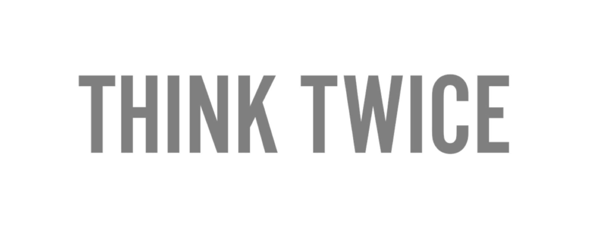 Think Twice.jpg